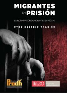 """Portada del estudio """"Migrantes en prisión"""", elaborado por el Centro de Derechos Humanos Miguel Agustín Pro Juárez A.C., en conjunto con la Universidad Iberoamericana."""